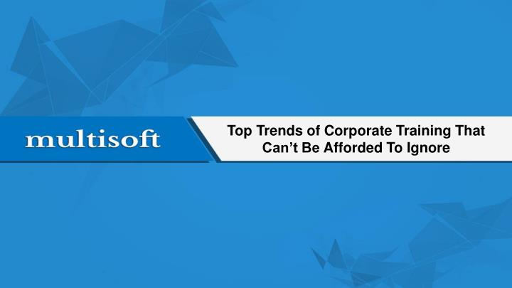 top trends of corporate training that can t be a fforded t o i gnore n.