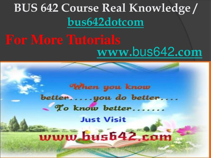 Bus 642 course real knowledge bus642dotcom