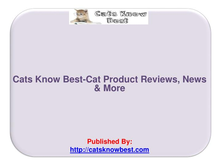cats know best cat product reviews news more published by http catsknowbest com n.