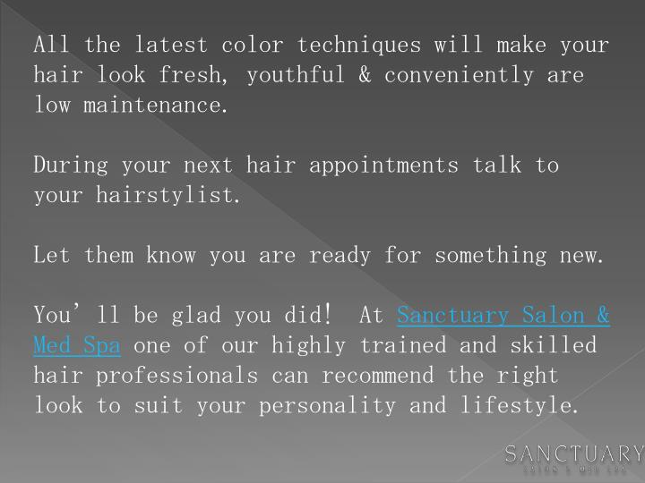 All the latest color techniques will make your hair look fresh, youthful & conveniently are low main...