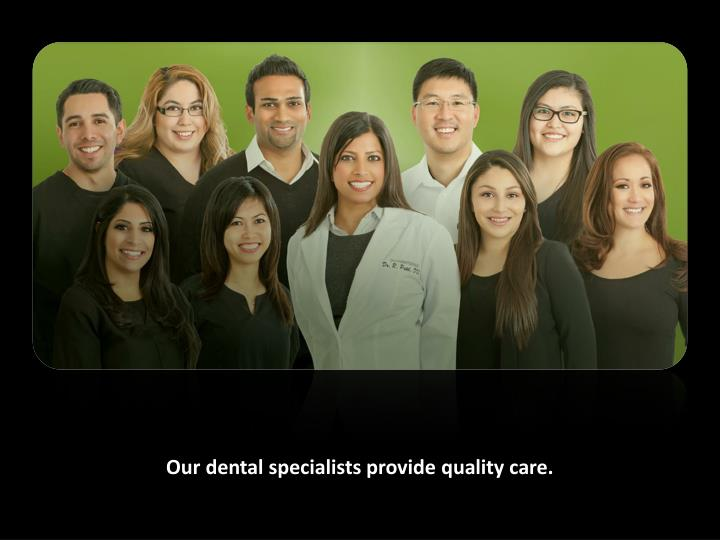Our dental specialists provide quality care.
