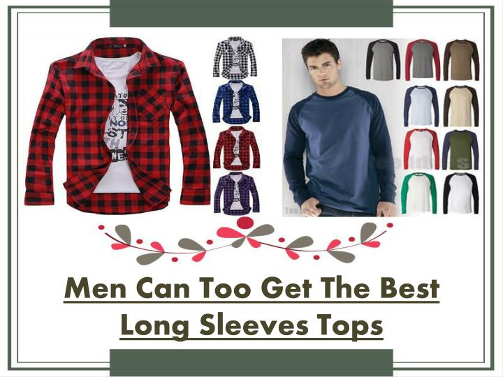 Men Can Too Get The Best Long Sleeves Tops