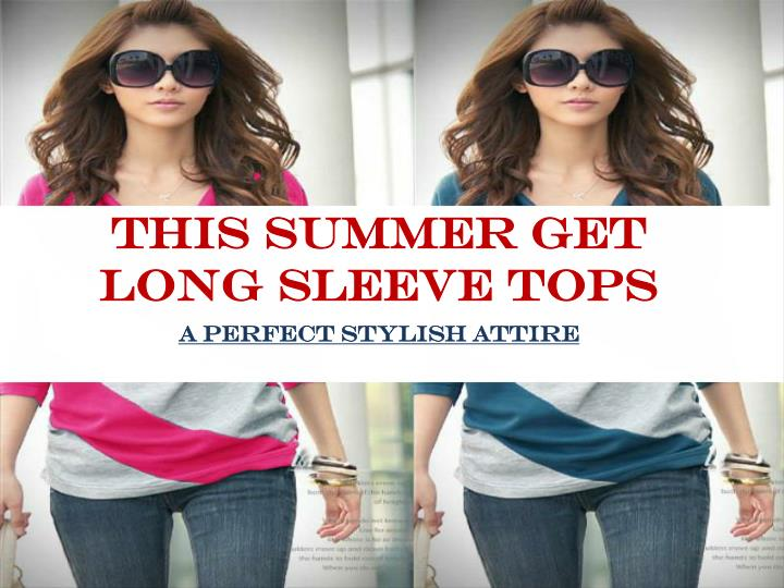 This summer get long sleeve tops