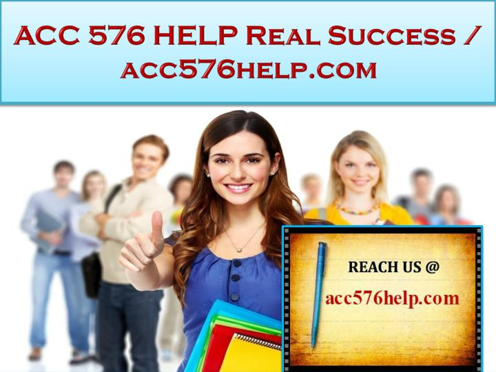 Acc 576 help real success acc576help com