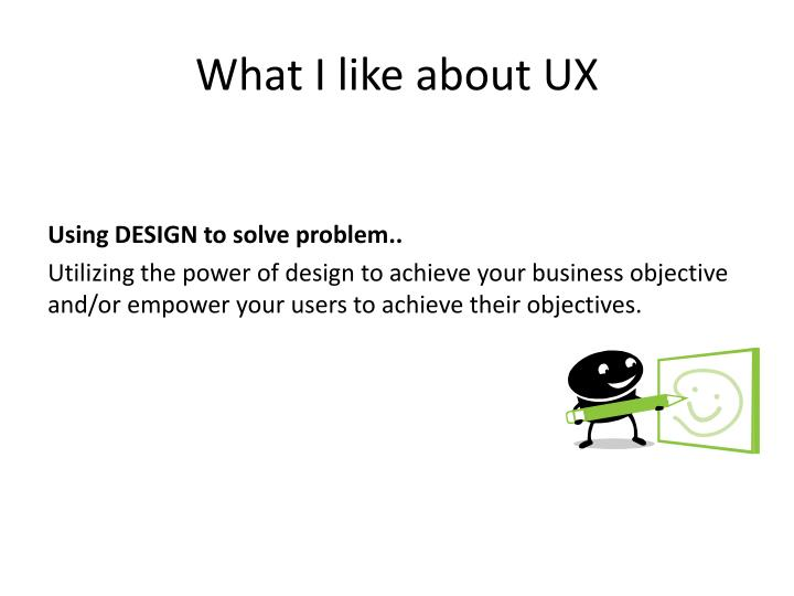 What I like about UX