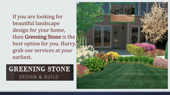 If you are looking for beautiful landscape design for your home, then