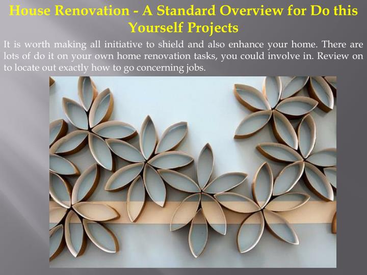 House Renovation - A Standard Overview for Do this Yourself Projects