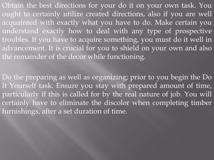 Obtain the best directions for your do it on your own task. You ought to certainly utilize created d...