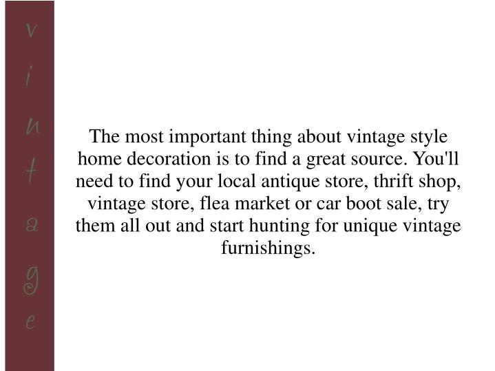 The most important thing about vintage style home decoration is to find a great source. You'll need ...