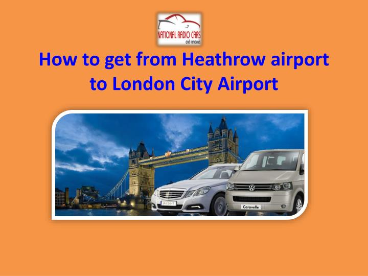 how to get from heathrow airport to london city airport n.