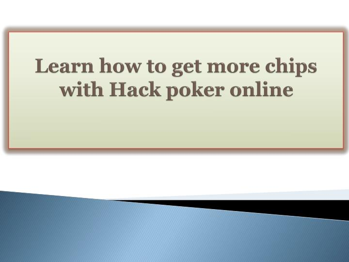 learn how to get more chips with hack poker online n.