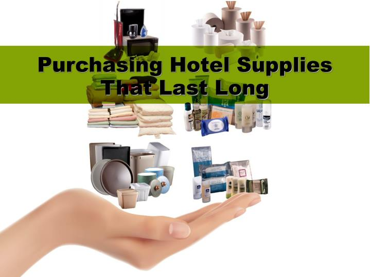 Purchasing hotel supplies that last long