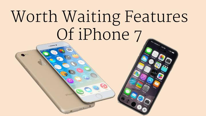 worth waiting features of iphone 7 n.