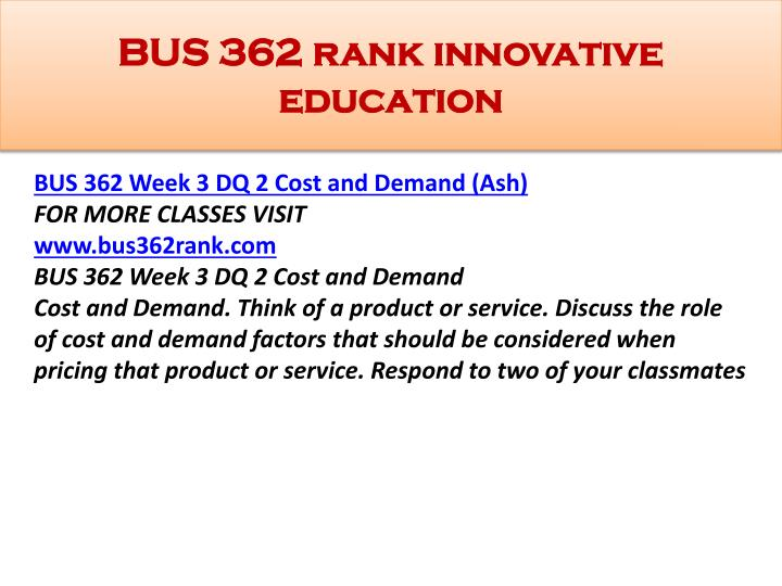 bus 362 week 1 dq 2 Answer bus 362 week 4 dq 1 cash management identify three creative kinds of business relationships solution price: $500 $500 – purchase checkout answer bus 362 week 3 dq 1 market analysis why do you think entrepreneurs tend to overestimate market potential solution answer bus 362 week 3 dq 1 market analysis why do you think.