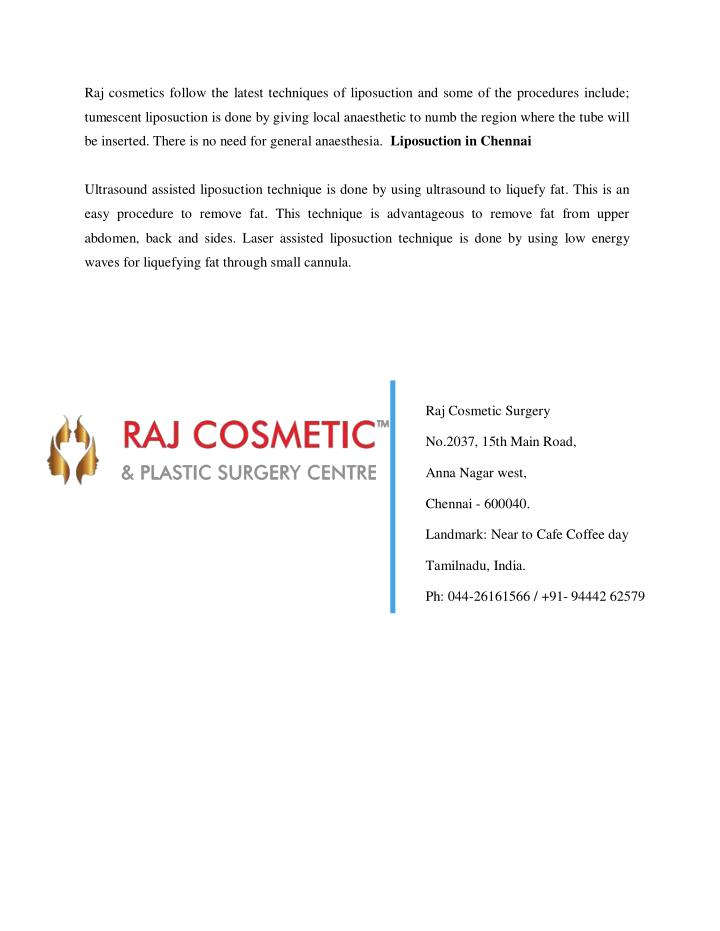 Raj cosmetics follow the latest techniques of liposuction and some of the procedures include;