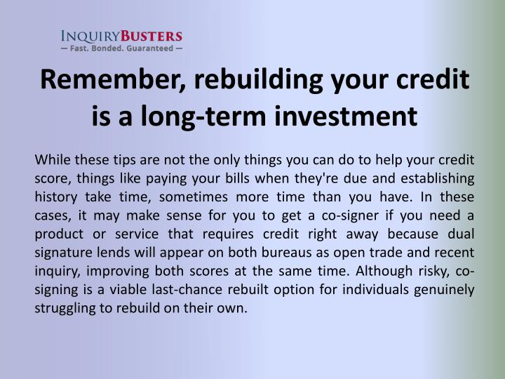 Remember, rebuilding your credit is a long-term investment