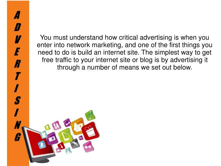 You must understand how critical advertising is when you enter into network marketing, and one of th...