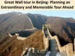 great wall tour in beijing planning an extraordinary and memorable tour ahead