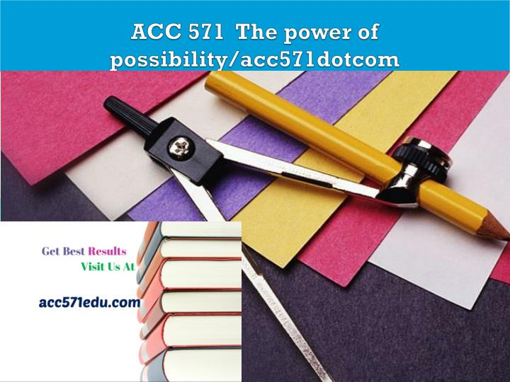 Acc 571 the power of possibility acc571dotcom
