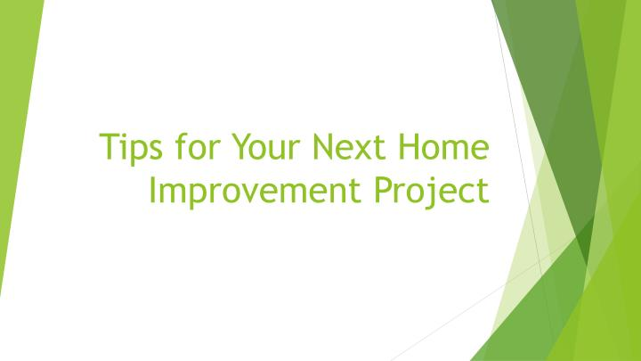 Ppt tips for your next home improvement project for Home improvement tips