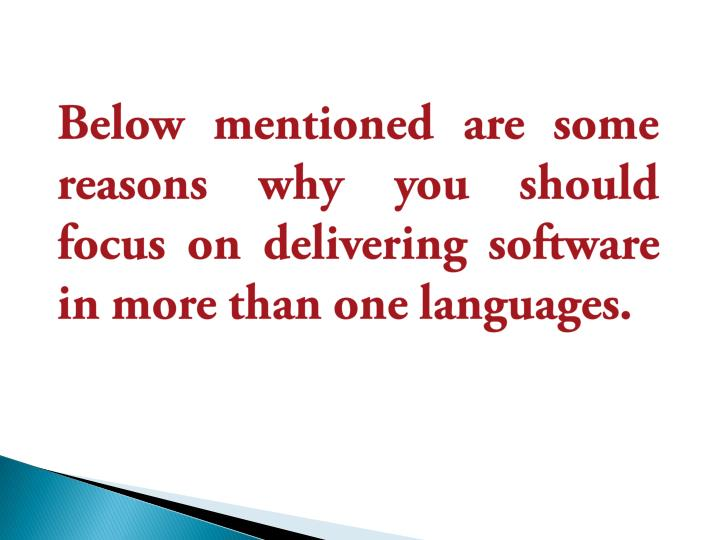 Below mentioned are some reasons why you should focus on delivering software in more than one langua...