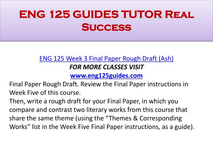 eng 125 week 3 rough draft Eng 122 eng122 week 3 discussion 1 revising your outline for logic $1000 this discussion as you revise your paper outline and compose your rough draft.