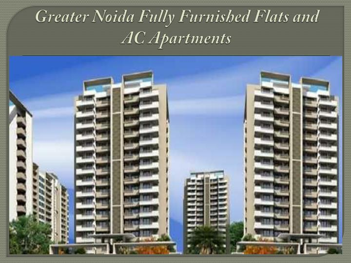 Greater noida fully furnished flats and ac apartments