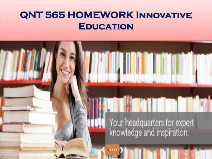 QNT 565 HOMEWORK Innovative Education