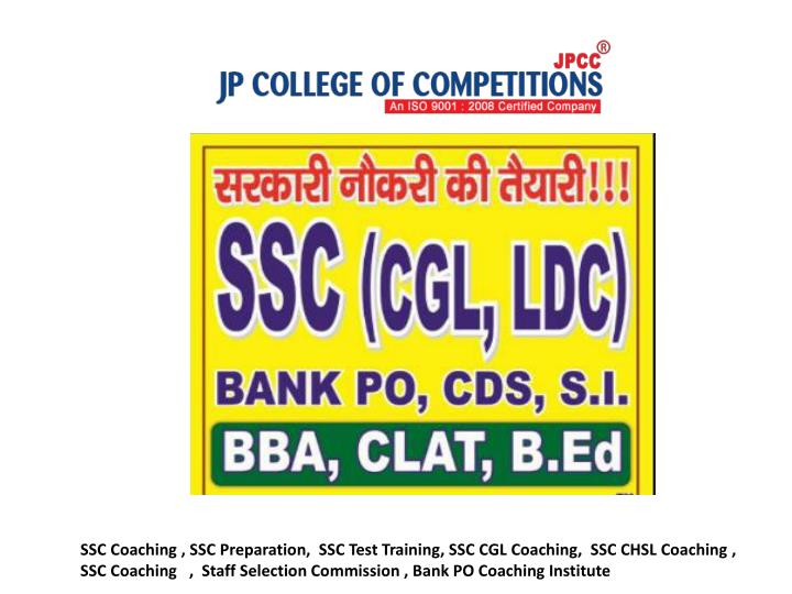 SSC Coaching , SSC Preparation,  SSC Test Training, SSC CGL Coaching,  SSC CHSL Coaching ,  SSC Coac...