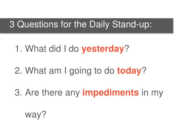 3 Questions for the Daily Stand-up: