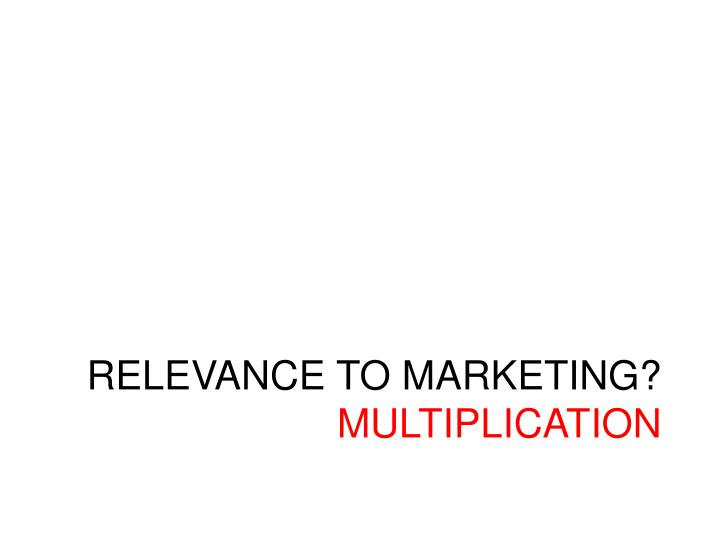RELEVANCE TO MARKETING?