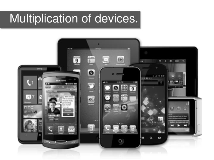 Multiplication of devices.