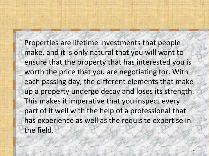 Properties are lifetime investments that people make, and it is only natural that you will want to e...