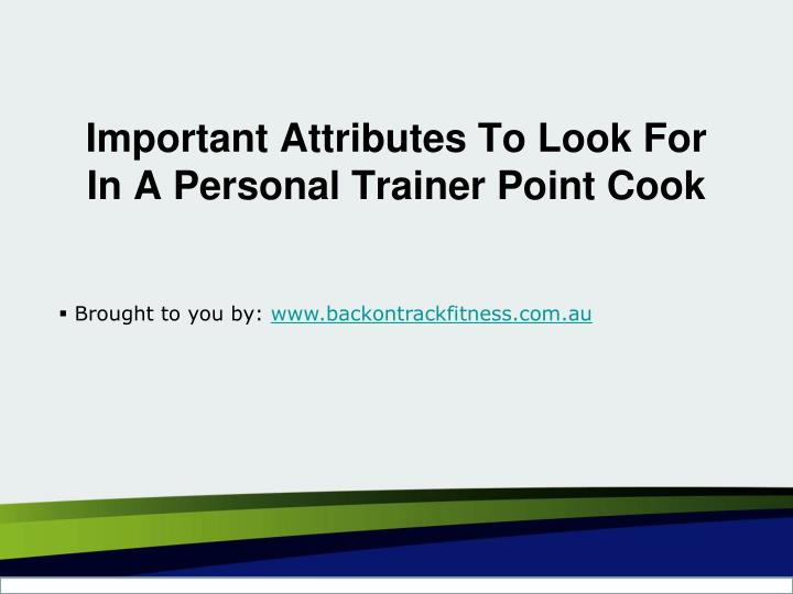 important attributes to look for in a personal trainer point cook n.