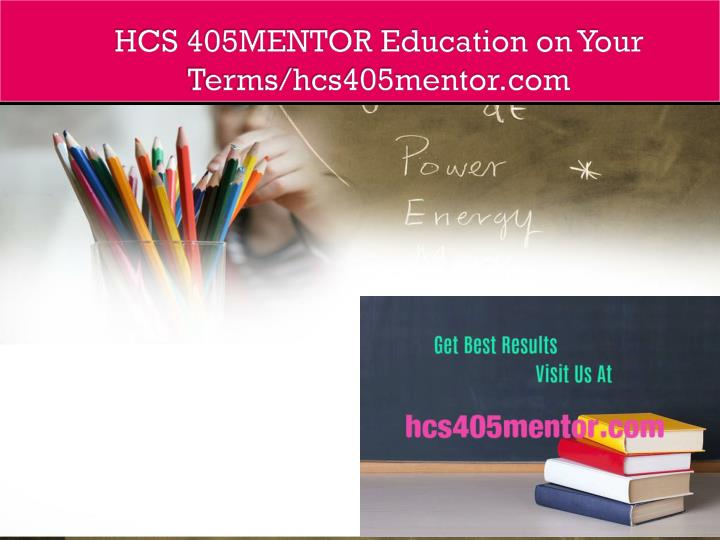 Hcs 405mentor education on your terms hcs405mentor com