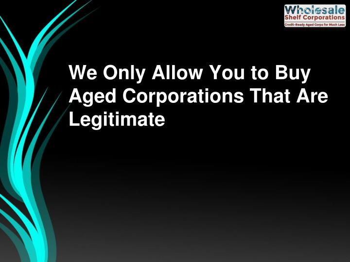 We Only Allow You to Buy Aged Corporations That Are Legitimate