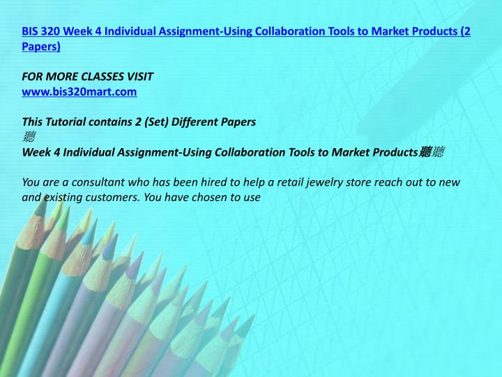 BIS 320 Week 4 Individual Assignment-Using Collaboration Tools to Market Products (2 Papers)