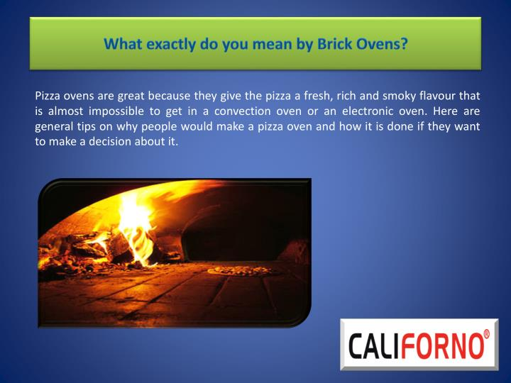what exactly do you mean by brick ovens n.