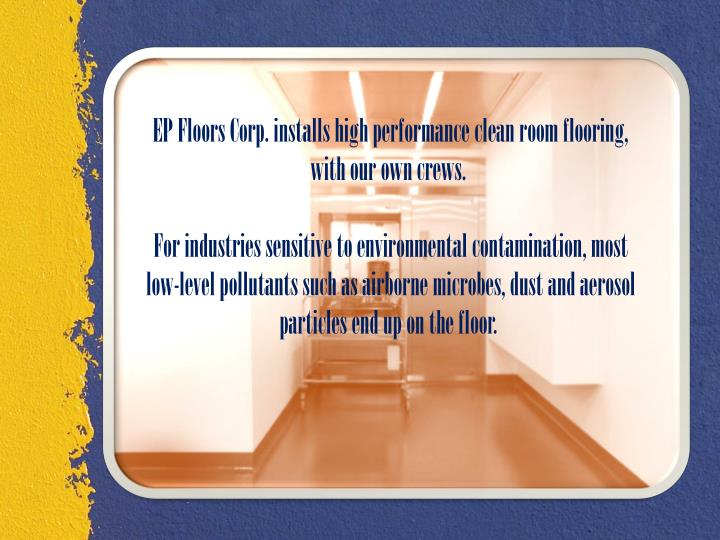 EP Floors Corp. installs high performance clean room flooring, with our own crews.