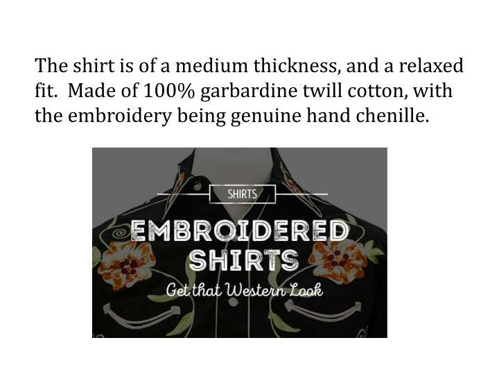 The shirt is of a medium thickness, and a relaxed fit.  Made of 100%