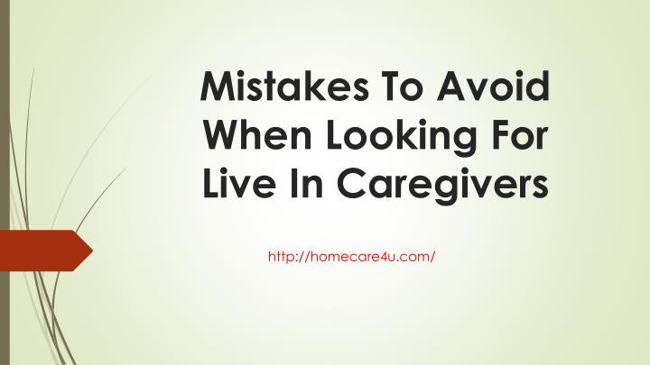 Mistakes To Avoid When Looking For Live In Caregivers