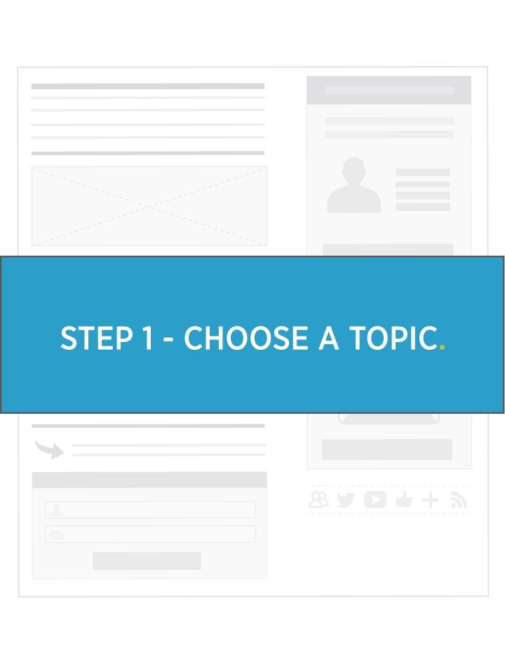 STEP 1 - CHOOSE A TOPIC.