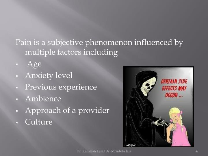 Pain is a subjective phenomenon influenced by multiple factors including
