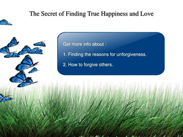 The secret of finding true happiness and love