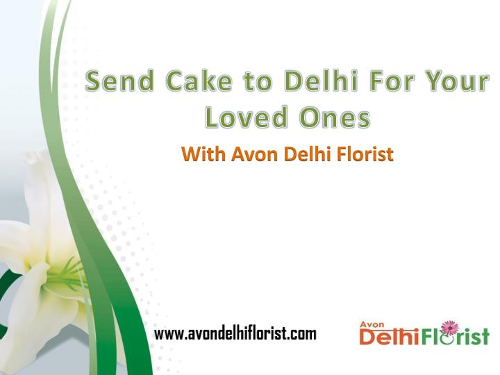 send cake to delhi for your l oved o nes n.