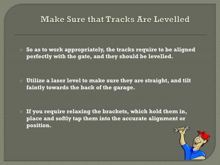 Make sure that tracks are levelled