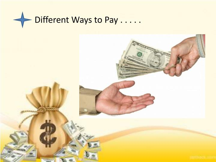 Different Ways to Pay . . . . .