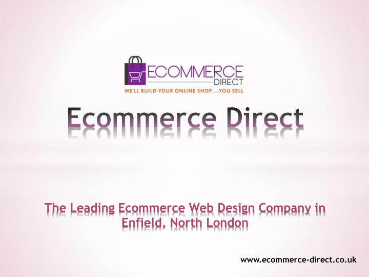 ecommerce direct the leading ecommerce web d esign c ompany in enfield north london n.