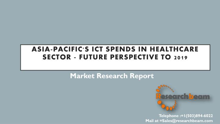 asia pacific s ict spends in healthcare sector future perspective to 2019 n.