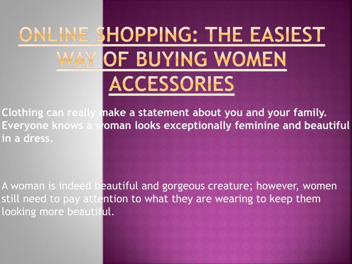 Online shopping the easiest way of buying women accessories